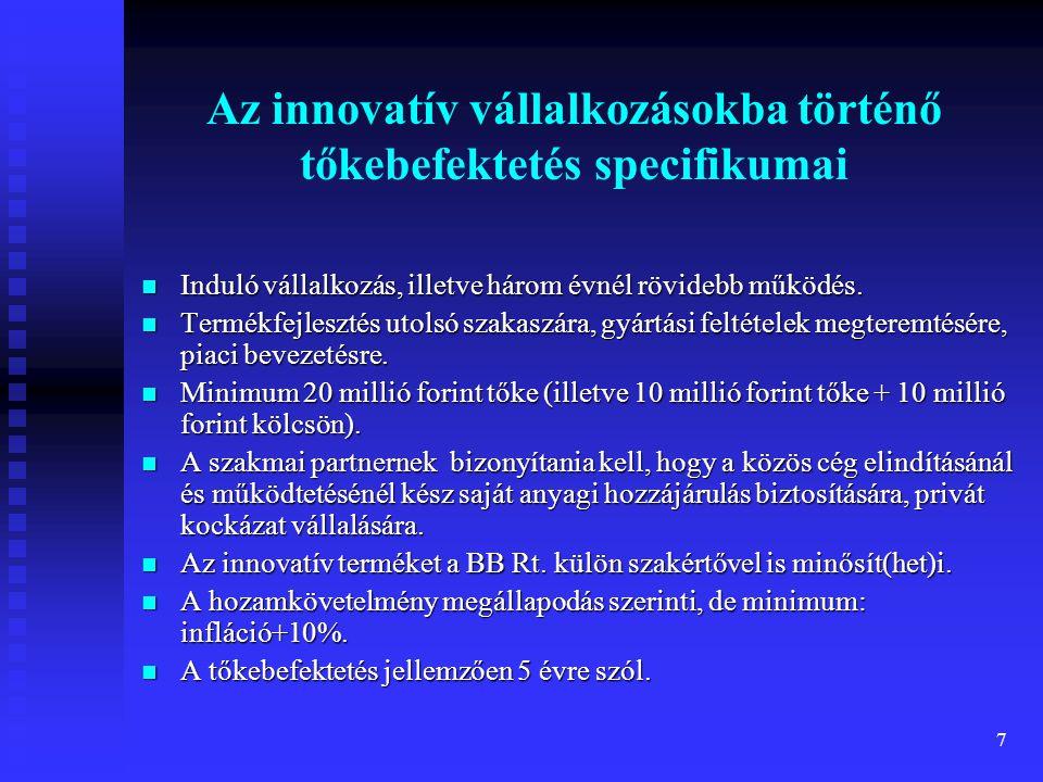 7 Az innovatív vállalkozásokba történő tőkebefektetés specifikumai Induló vállalkozás, illetve három évnél rövidebb működés.