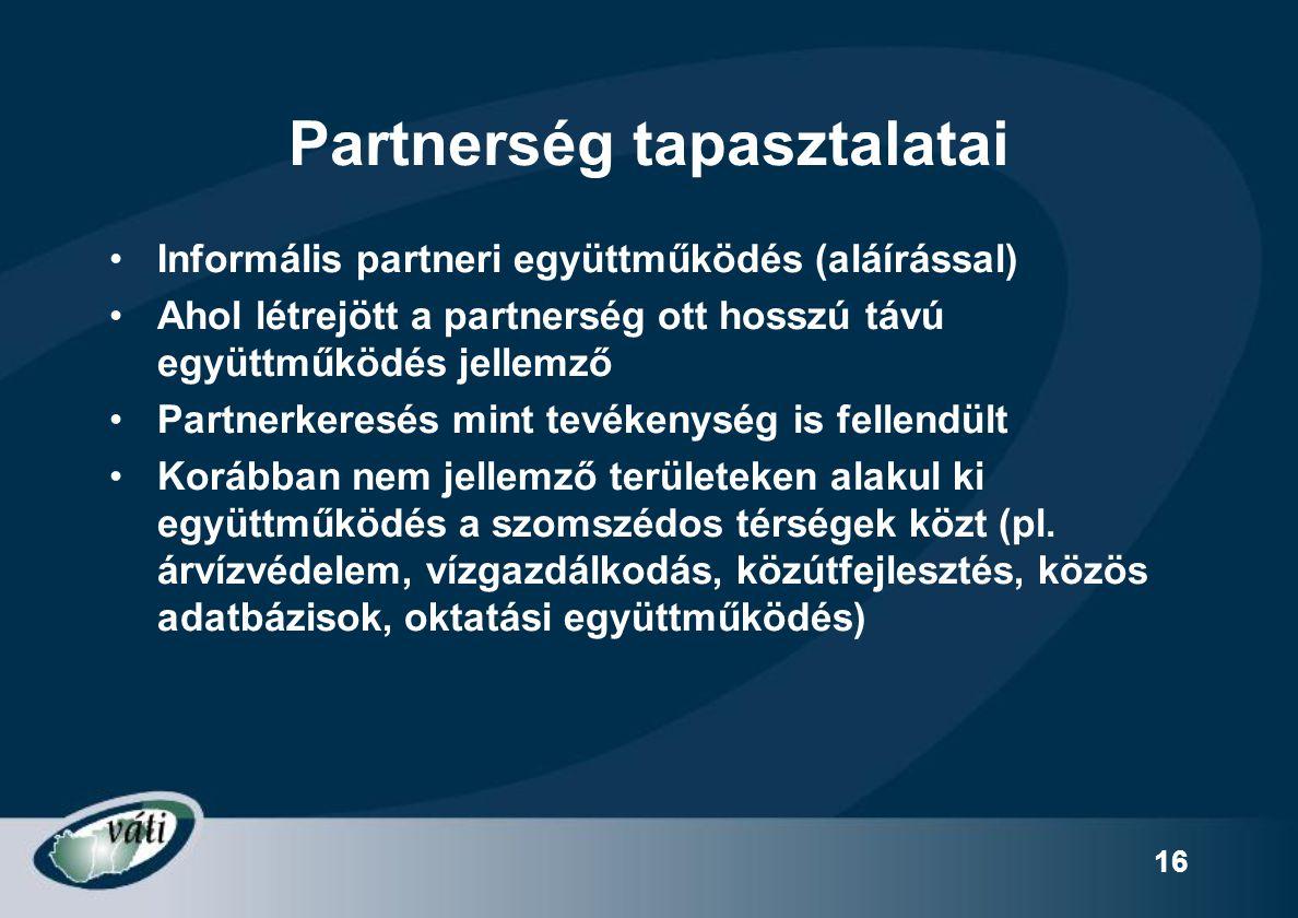 16 Partnerség tapasztalatai Informális partneri együttműködés (aláírással) Ahol létrejött a partnerség ott hosszú távú együttműködés jellemző Partnerk