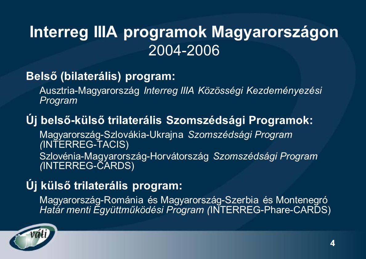 4 Interreg IIIA programok Magyarországon 2004-2006 Belső (bilaterális) program: Ausztria-Magyarország Interreg IIIA Közösségi Kezdeményezési Program Ú