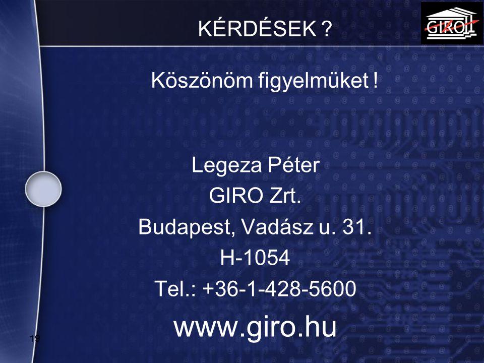 KÉRDÉSEK ? Köszönöm figyelmüket ! Legeza Péter GIRO Zrt. Budapest, Vadász u. 31. H-1054 Tel.: +36-1-428-5600 www.giro.hu 19