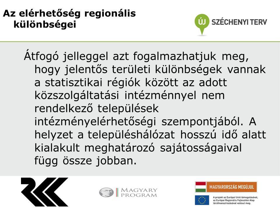 Átfogó jelleggel azt fogalmazhatjuk meg, hogy jelentős területi különbségek vannak a statisztikai régiók között az adott közszolgáltatási intézménnyel nem rendelkező települések intézményelérhetőségi szempontjából.