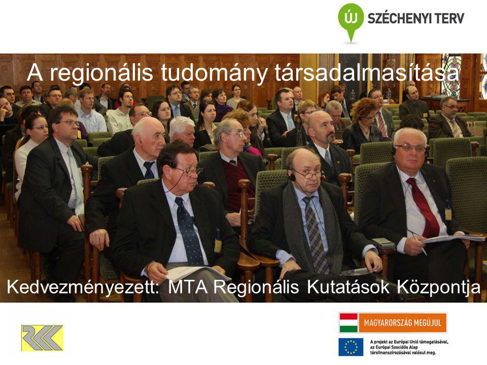 A regionális tudomány társadalmasítása Kedvezményezett: MTA Regionális Kutatások Központja