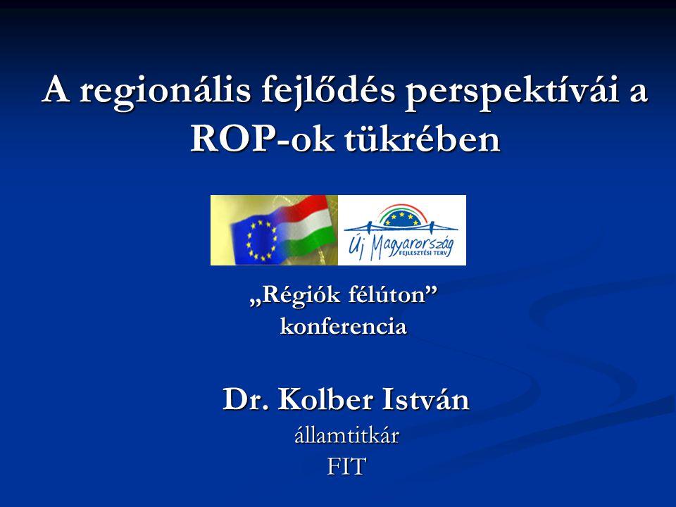"""A regionális fejlődés perspektívái a ROP-ok tükrében Dr. Kolber István államtitkárFIT """"Régiók félúton"""" konferencia"""