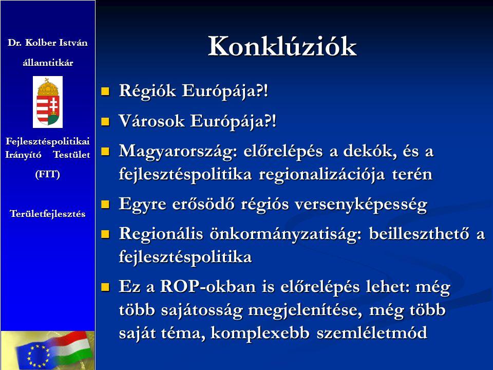 Konklúziók Régiók Európája?! Régiók Európája?! Városok Európája?! Városok Európája?! Magyarország: előrelépés a dekók, és a fejlesztéspolitika regiona