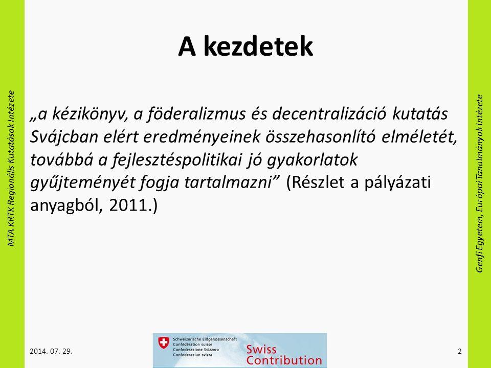 """MTA KRTK Regionális Kutatások Intézete Genfi Egyetem, Európai Tanulmányok Intézete A kezdetek """"a kézikönyv, a föderalizmus és decentralizáció kutatás Svájcban elért eredményeinek összehasonlító elméletét, továbbá a fejlesztéspolitikai jó gyakorlatok gyűjteményét fogja tartalmazni (Részlet a pályázati anyagból, 2011.) 2014."""