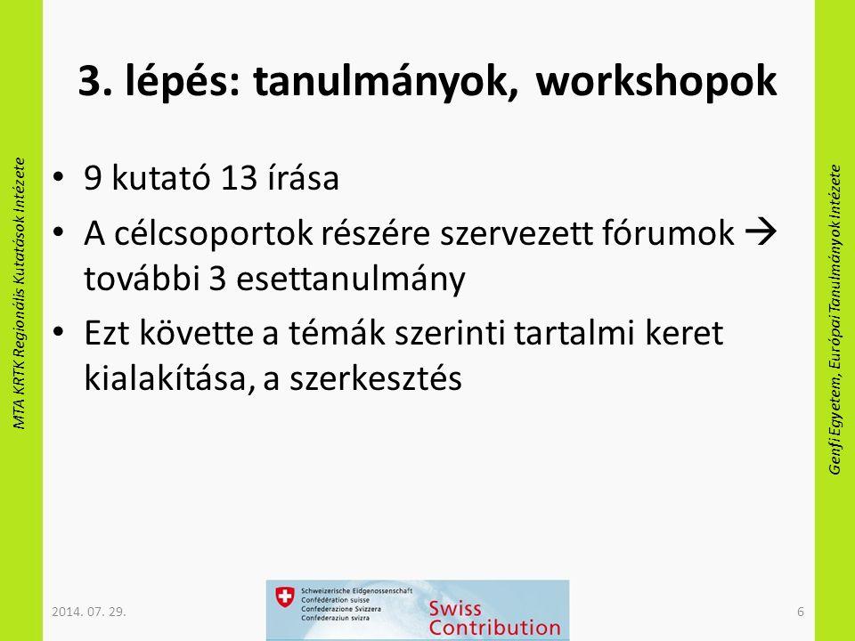 MTA KRTK Regionális Kutatások Intézete Genfi Egyetem, Európai Tanulmányok Intézete 3. lépés: tanulmányok, workshopok 9 kutató 13 írása A célcsoportok