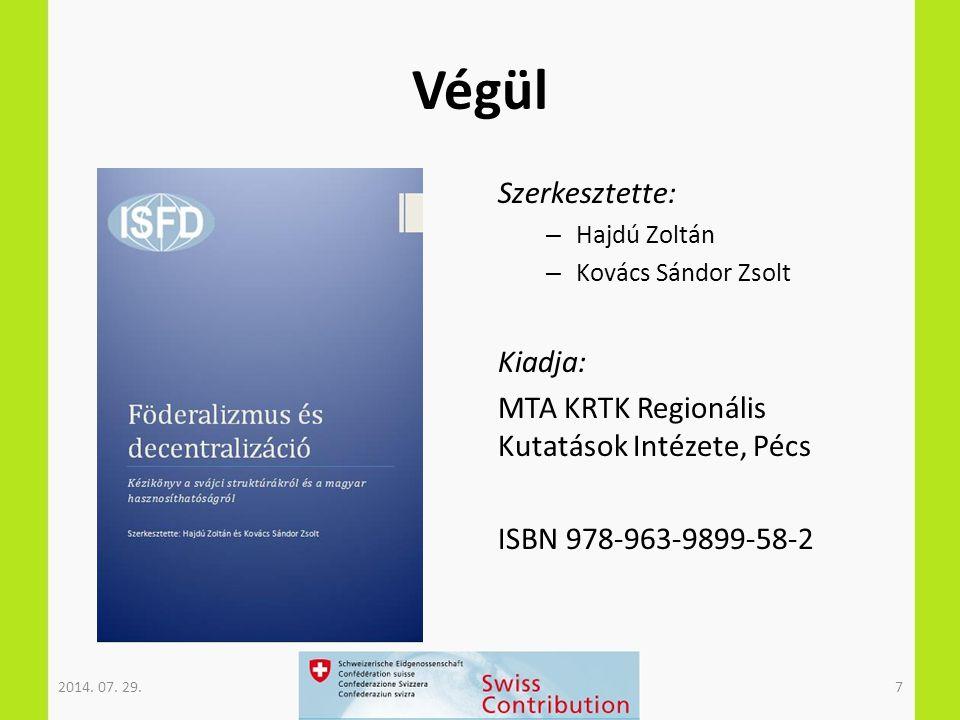 Végül Szerkesztette: – Hajdú Zoltán – Kovács Sándor Zsolt Kiadja: MTA KRTK Regionális Kutatások Intézete, Pécs ISBN 978-963-9899-58-2 2014. 07. 29.7