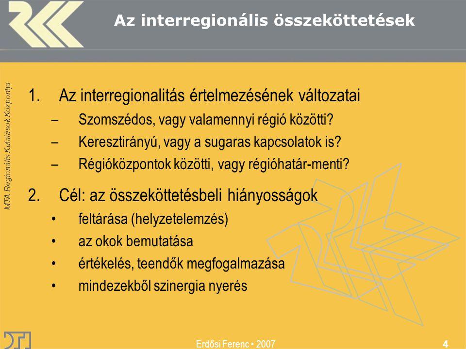 MTA Regionális Kutatások Központja Erdősi Ferenc 2007 4 Az interregionális összeköttetések 1.Az interregionalitás értelmezésének változatai –Szomszédos, vagy valamennyi régió közötti.
