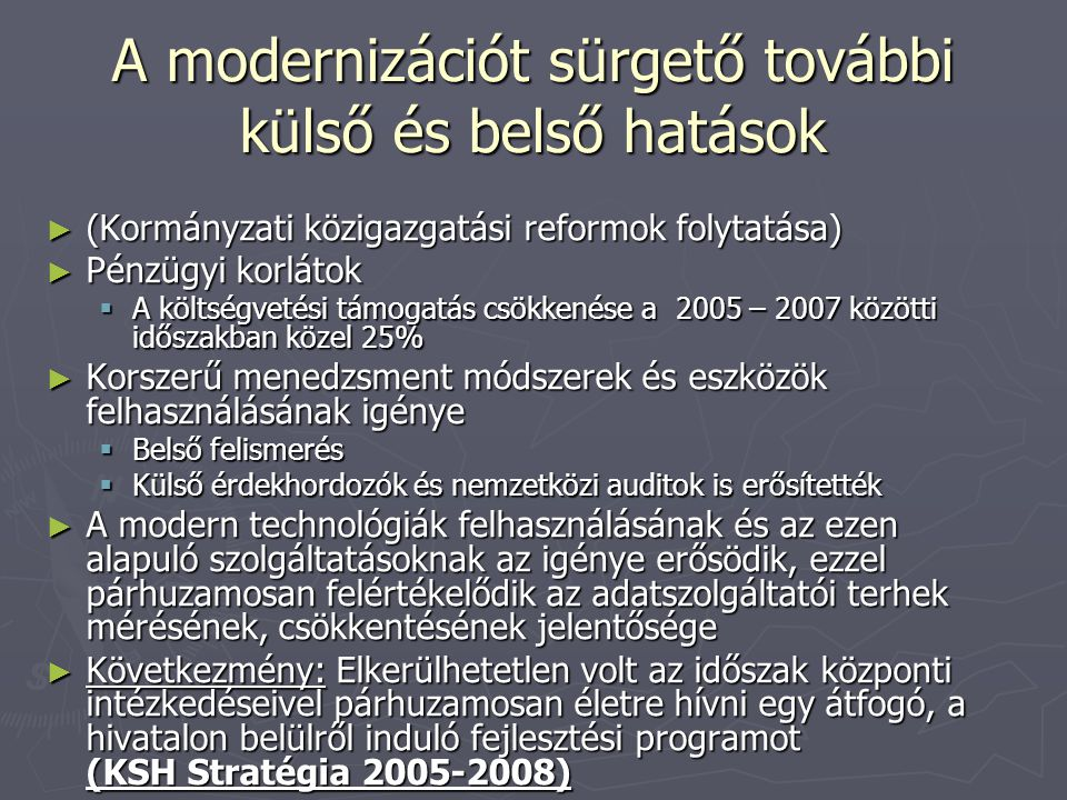 A modernizációt sürgető további külső és belső hatások ► (Kormányzati közigazgatási reformok folytatása) ► Pénzügyi korlátok  A költségvetési támogat