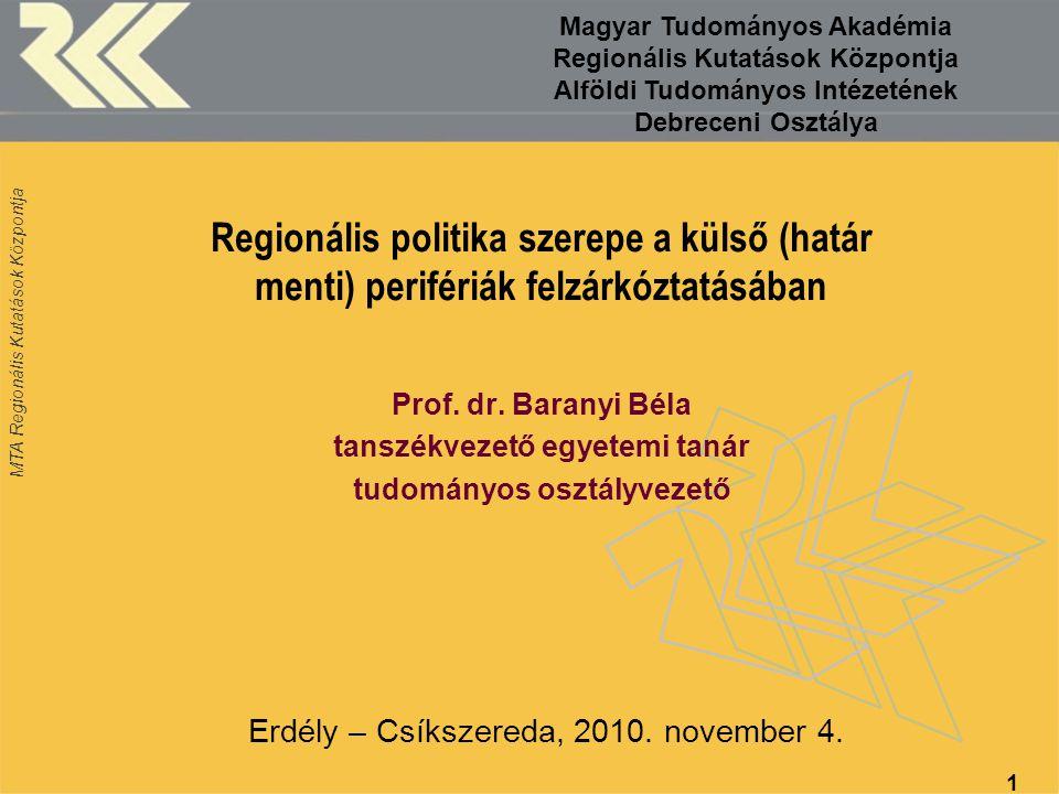 MTA Regionális Kutatások Központja 1 Prof. dr. Baranyi Béla tanszékvezető egyetemi tanár tudományos osztályvezető Erdély – Csíkszereda, 2010. november