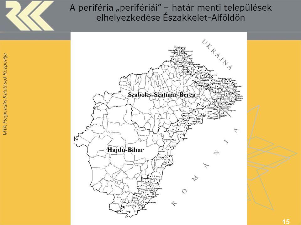 """MTA Regionális Kutatások Központja 15 A periféria """"perifériái"""" – határ menti települések elhelyezkedése Északkelet-Alföldön"""