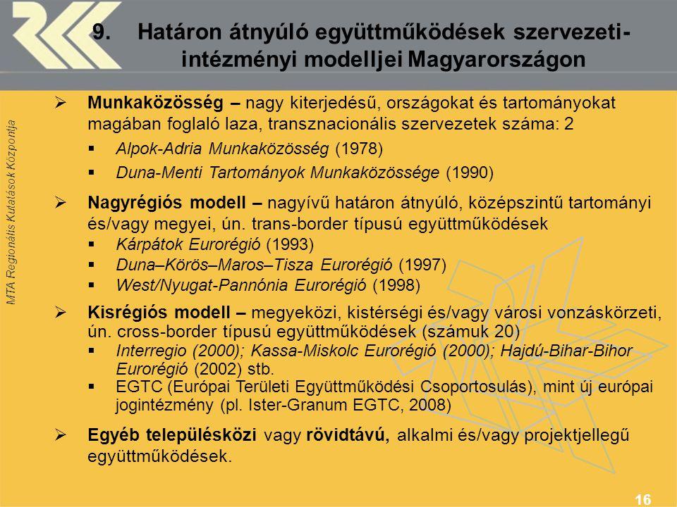 MTA Regionális Kutatások Központja 16 9. Határon átnyúló együttműködések szervezeti- intézményi modelljei Magyarországon  Munkaközösség – nagy kiterj