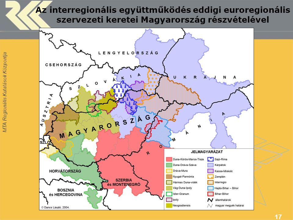MTA Regionális Kutatások Központja 17 Az interregionális együttműködés eddigi euroregionális szervezeti keretei Magyarország részvételével