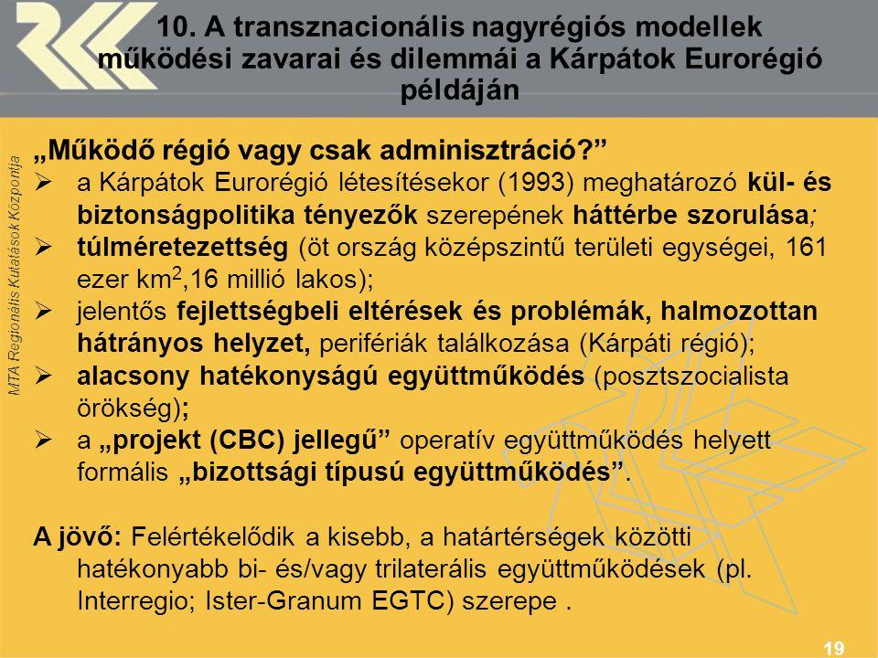"""MTA Regionális Kutatások Központja 19 10. A transznacionális nagyrégiós modellek működési zavarai és dilemmái a Kárpátok Eurorégió példáján """"Működő ré"""