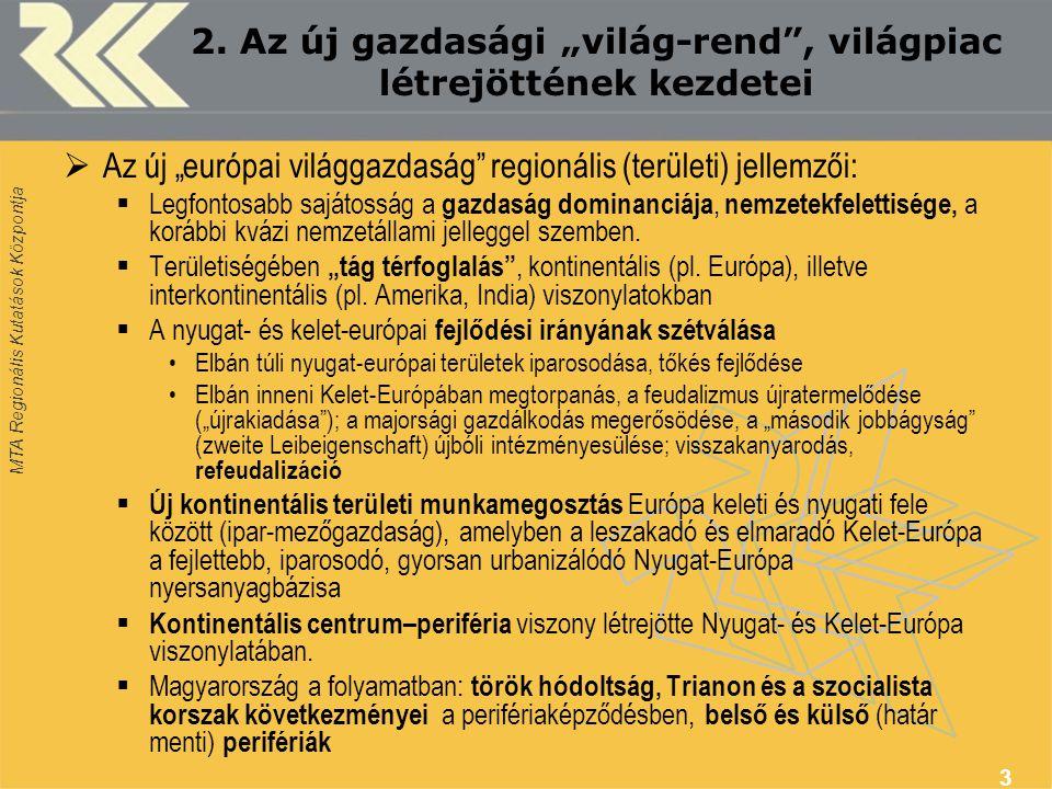 """MTA Regionális Kutatások Központja 3  Az új """"európai világgazdaság"""" regionális (területi) jellemzői:  Legfontosabb sajátosság a gazdaság dominanciáj"""