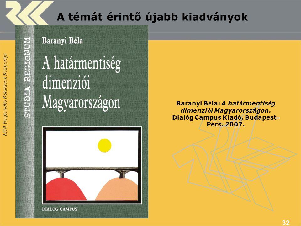 MTA Regionális Kutatások Központja 32 Baranyi B é la: A hat á rmentis é g dimenzi ó i Magyarországon. Dial ó g Campus Kiad ó, Budapest – P é cs. 2007.