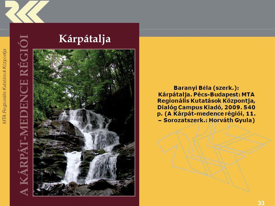 MTA Regionális Kutatások Központja 33 Baranyi B é la (szerk.): Kárpátalja.