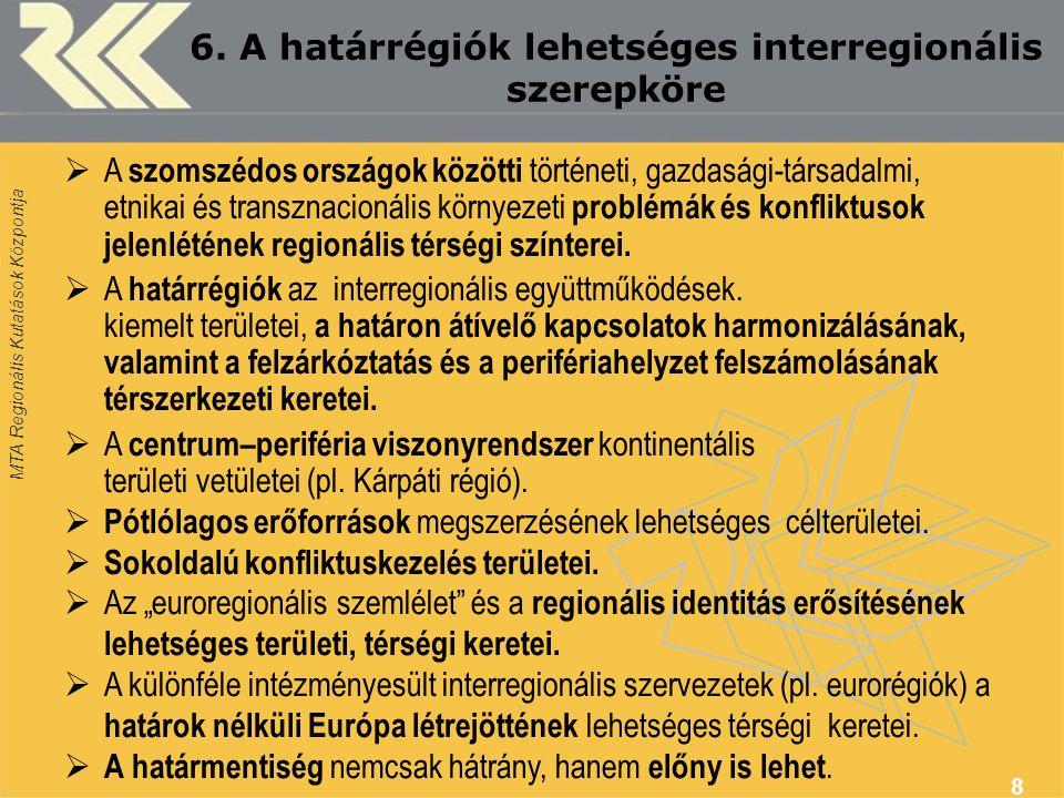 MTA Regionális Kutatások Központja 8 6. A határrégiók lehetséges interregionális szerepköre  A szomszédos országok közötti történeti, gazdasági-társa