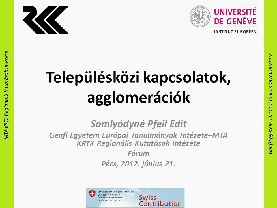 MTA KRTK Regionális Kutatások Intézete Genfi Egyetem, Európai Tanulmányok Intézete Településközi kapcsolatok, agglomerációk Somlyódyné Pfeil Edit Genf