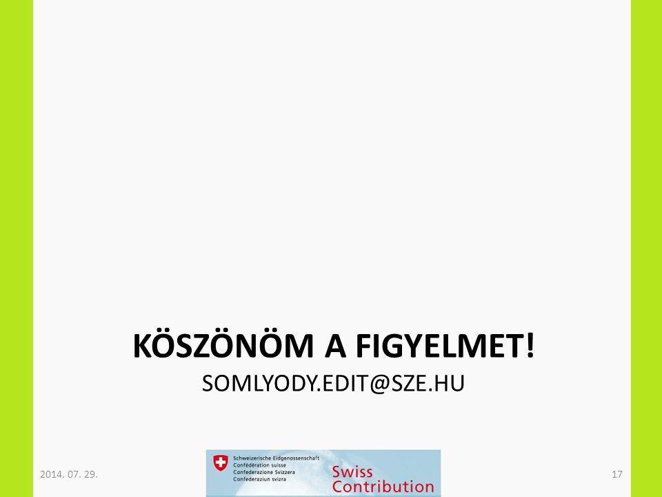 KÖSZÖNÖM A FIGYELMET! SOMLYODY.EDIT@SZE.HU 2014. 07. 29.17