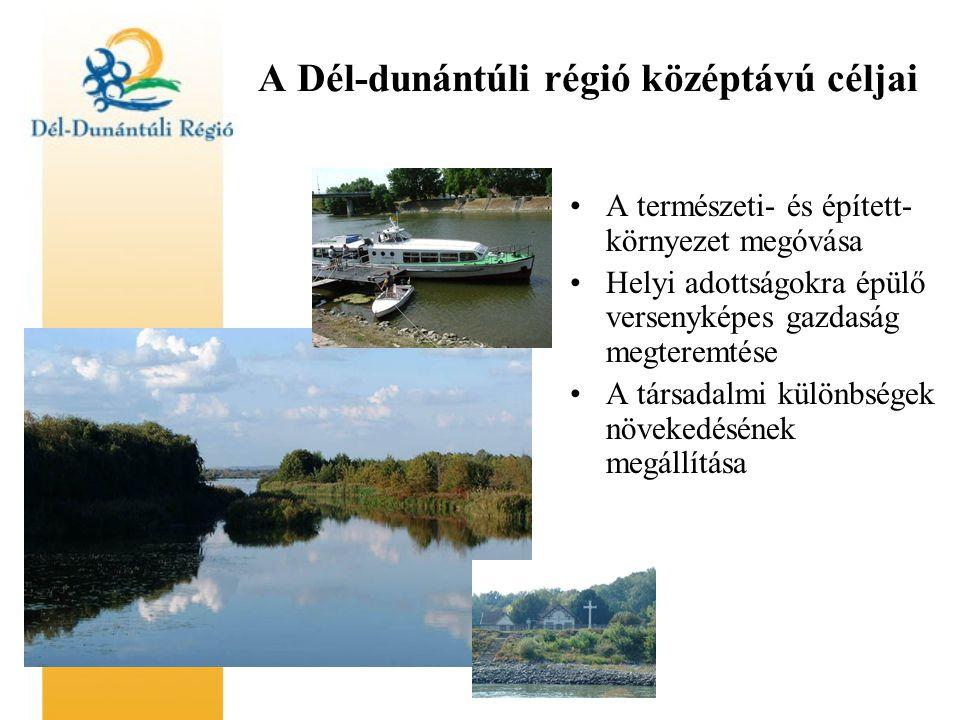 A Dél-dunántúli régió középtávú céljai A természeti- és épített- környezet megóvása Helyi adottságokra épülő versenyképes gazdaság megteremtése A társadalmi különbségek növekedésének megállítása