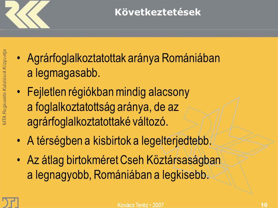 MTA Regionális Kutatások Központja Kovács Teréz 2007 10 Következtetések Agrárfoglalkoztatottak aránya Romániában a legmagasabb.