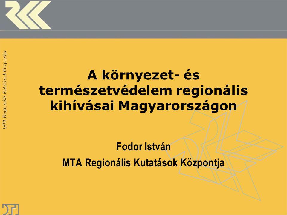 MTA Regionális Kutatások Központja A környezet- és természetvédelem regionális kihívásai Magyarországon Fodor István MTA Regionális Kutatások Központja