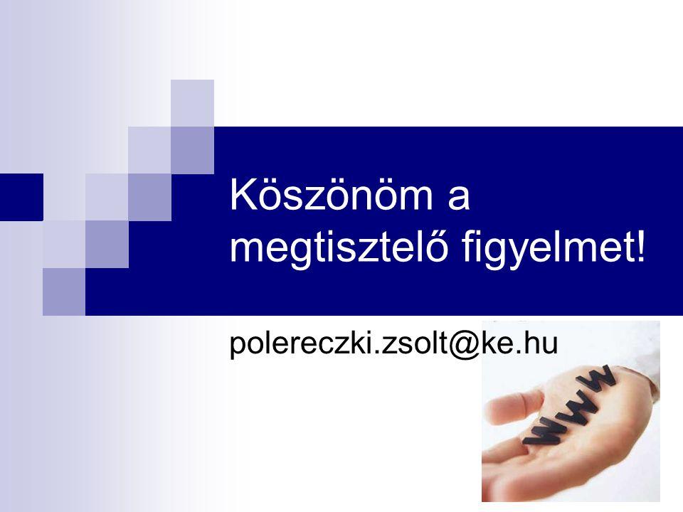 Köszönöm a megtisztelő figyelmet! polereczki.zsolt@ke.hu