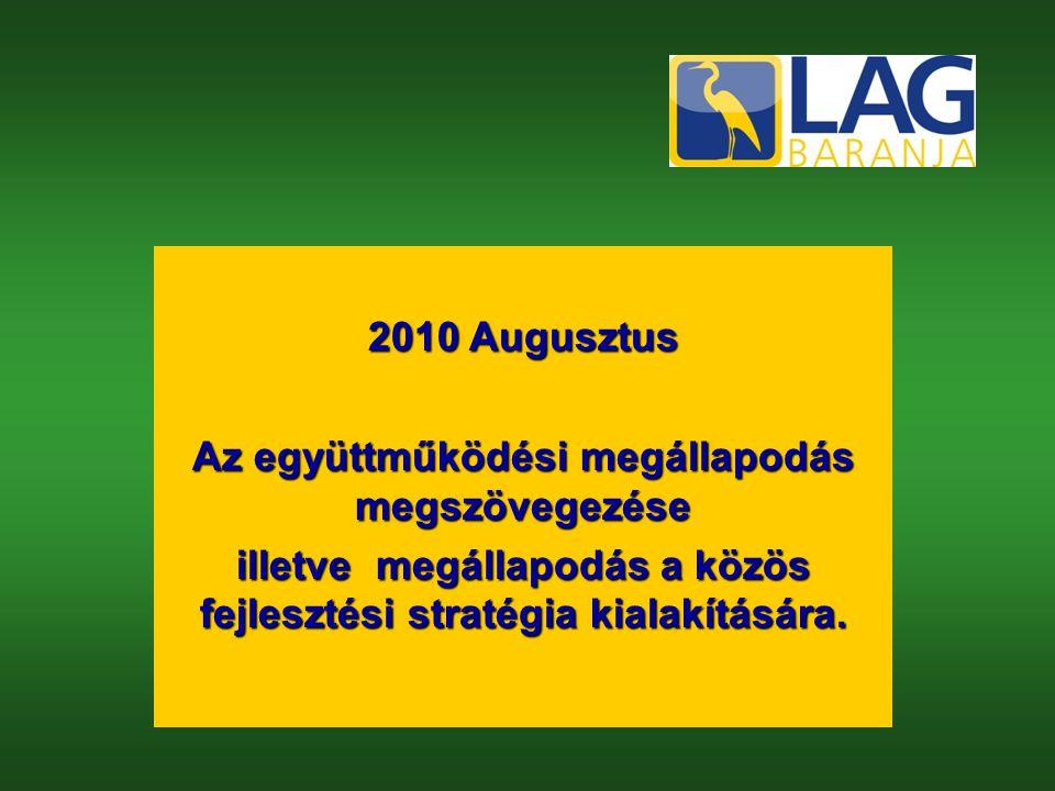 2010 Augusztus Az együttműködési megállapodás megszövegezése illetve megállapodás a közös fejlesztési stratégia kialakítására.