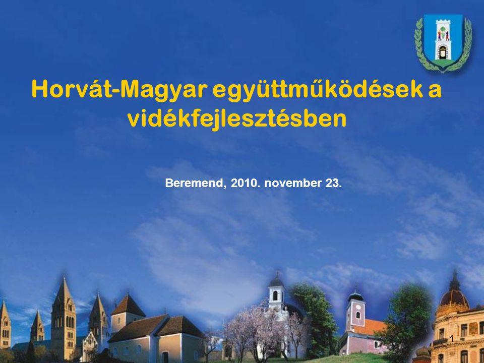 2 Horvát-magyar kapcsolatok fejlesztése a vidékfejlesztési célok tükrében Horváth Zoltán a Baranya Megyei Önkormányzat alelnöke