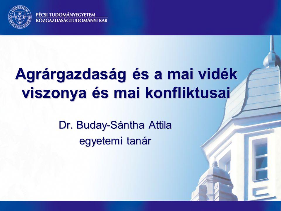 Agrárgazdaság és a mai vidék viszonya és mai konfliktusai Dr. Buday-Sántha Attila egyetemi tanár