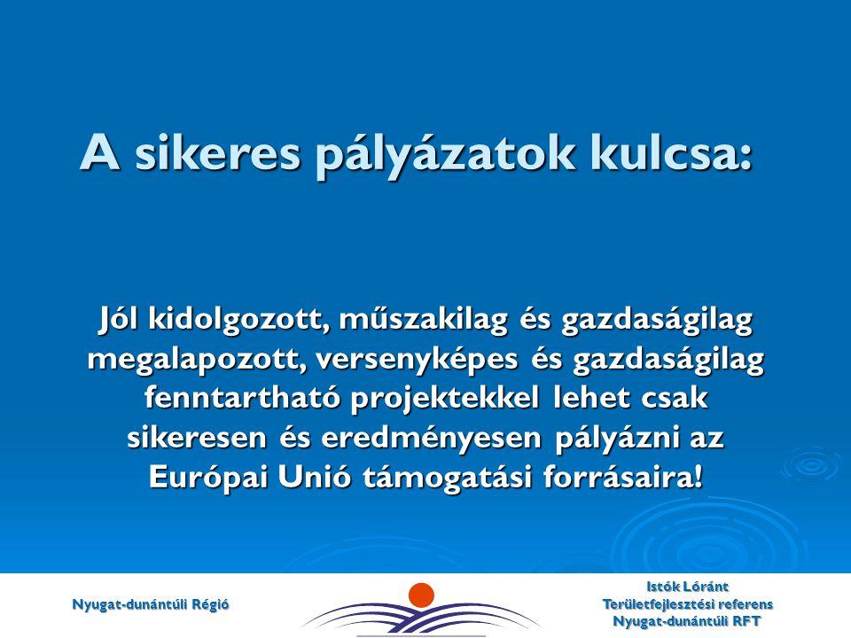 Jól kidolgozott, műszakilag és gazdaságilag megalapozott, versenyképes és gazdaságilag fenntartható projektekkel lehet csak sikeresen és eredményesen pályázni az Európai Unió támogatási forrásaira.