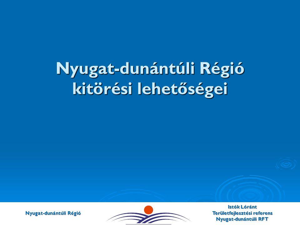 Nyugat-dunántúli Régió Istók Lóránt Területfejlesztési referens Nyugat-dunántúli RFT Nyugat-dunántúli Régió kitörési lehetőségei