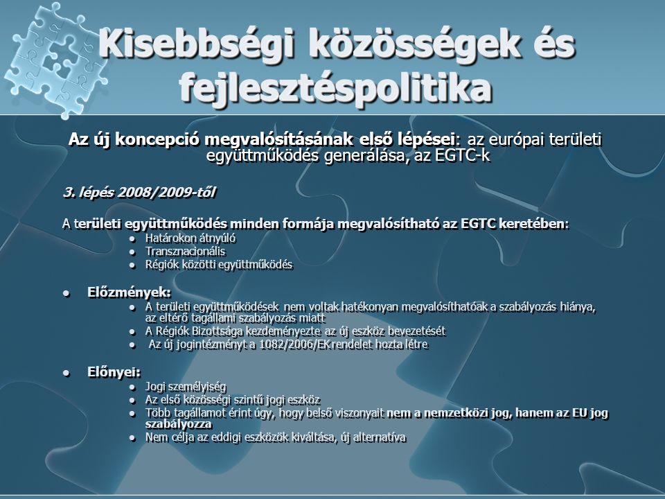 Kisebbségi közösségek és fejlesztéspolitika Az új koncepció megvalósításának első lépései: az európai területi együttműködés generálása, az EGTC-k 3.