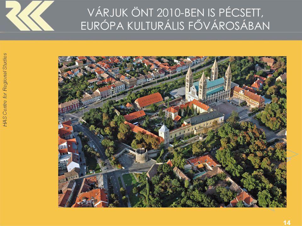 HAS Centre for Regional Studies 14 VÁRJUK ÖNT 2010-BEN IS PÉCSETT, EURÓPA KULTURÁLIS FŐVÁROSÁBAN