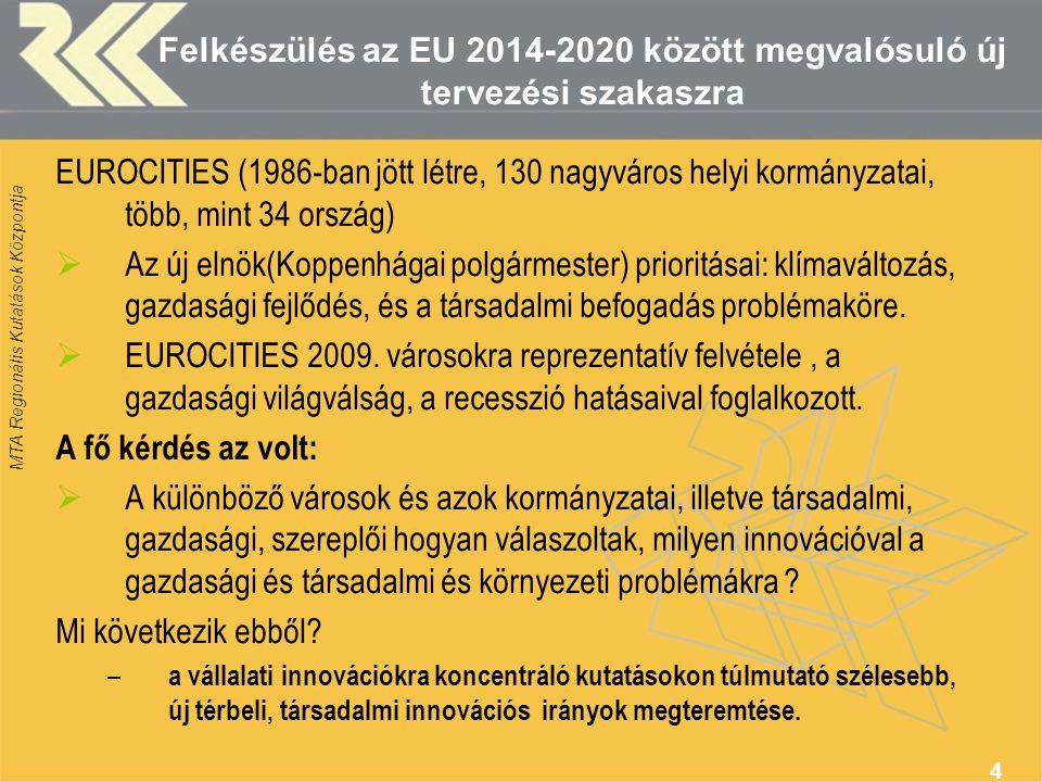 MTA Regionális Kutatások Központja Felkészülés az EU 2014-2020 között megvalósuló új tervezési szakaszra EUROCITIES (1986-ban jött létre, 130 nagyváros helyi kormányzatai, több, mint 34 ország)  Az új elnök(Koppenhágai polgármester) prioritásai: klímaváltozás, gazdasági fejlődés, és a társadalmi befogadás problémaköre.