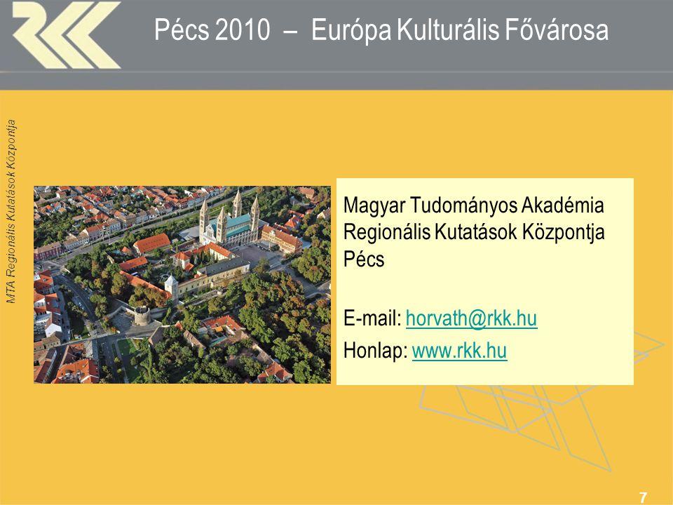 MTA Regionális Kutatások Központja 7 Pécs 2010 – Európa Kulturális Fővárosa Magyar Tudományos Akadémia Regionális Kutatások Központja Pécs E-mail: horvath@rkk.huhorvath@rkk.hu Honlap: www.rkk.huwww.rkk.hu
