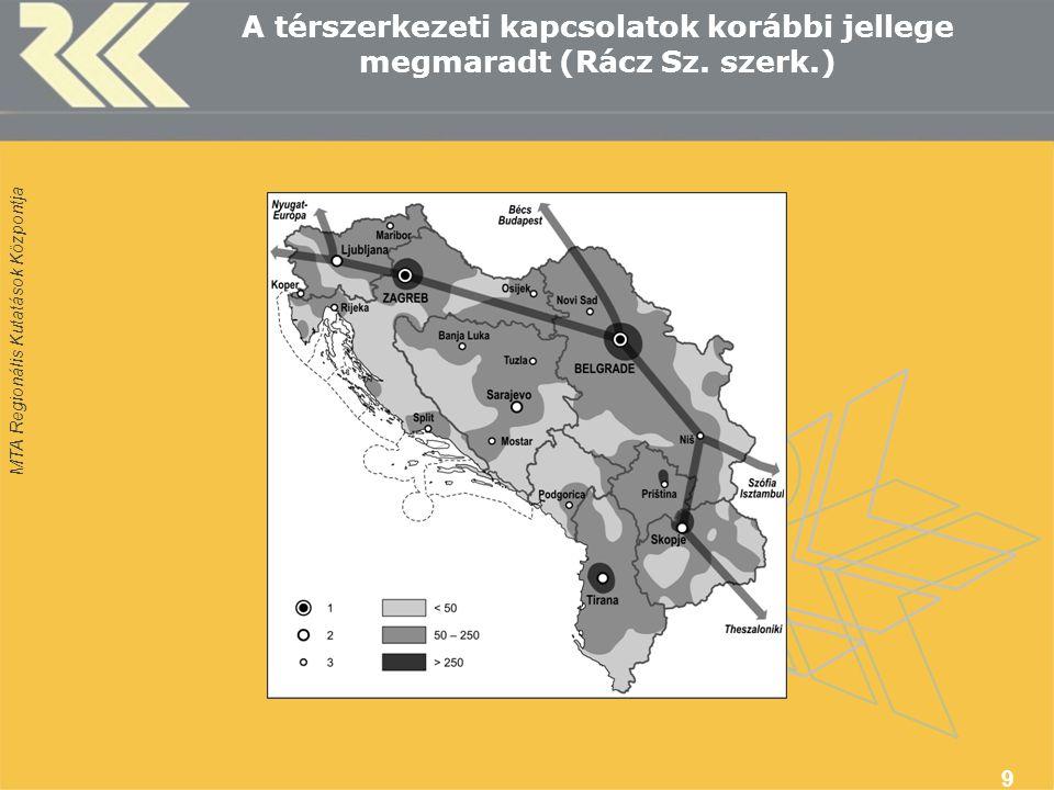 MTA Regionális Kutatások Központja 9 A térszerkezeti kapcsolatok korábbi jellege megmaradt (Rácz Sz. szerk.)