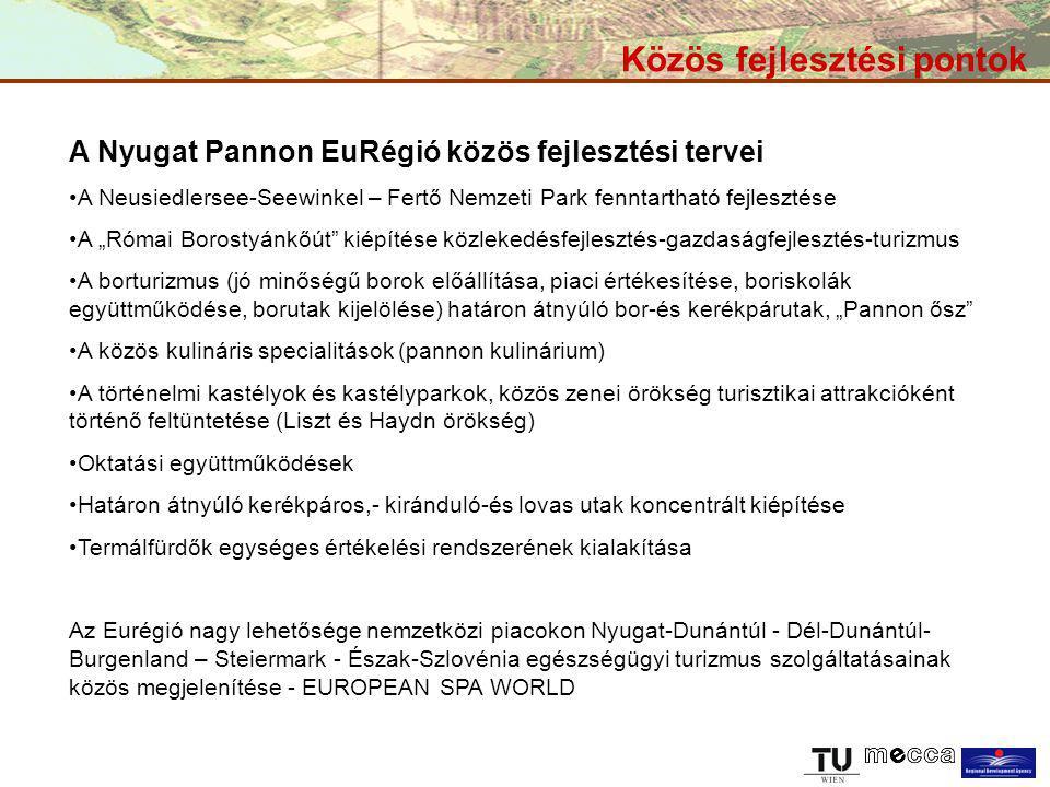 """Közös fejlesztési pontok A Nyugat Pannon EuRégió közös fejlesztési tervei A Neusiedlersee-Seewinkel – Fertő Nemzeti Park fenntartható fejlesztése A """"Római Borostyánkőút kiépítése közlekedésfejlesztés-gazdaságfejlesztés-turizmus A borturizmus (jó minőségű borok előállítása, piaci értékesítése, boriskolák együttműködése, borutak kijelölése) határon átnyúló bor-és kerékpárutak, """"Pannon ősz A közös kulináris specialitások (pannon kulinárium) A történelmi kastélyok és kastélyparkok, közös zenei örökség turisztikai attrakcióként történő feltüntetése (Liszt és Haydn örökség) Oktatási együttműködések Határon átnyúló kerékpáros,- kiránduló-és lovas utak koncentrált kiépítése Termálfürdők egységes értékelési rendszerének kialakítása Az Eurégió nagy lehetősége nemzetközi piacokon Nyugat-Dunántúl - Dél-Dunántúl- Burgenland – Steiermark - Észak-Szlovénia egészségügyi turizmus szolgáltatásainak közös megjelenítése - EUROPEAN SPA WORLD"""