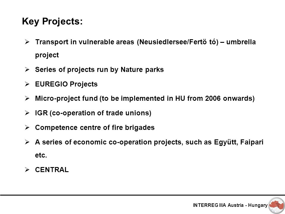 INTERREG IIIA Austria - Hungary Key Projects:  Transport in vulnerable areas (Neusiedlersee/Fertö tó) – umbrella project  Series of projects run by