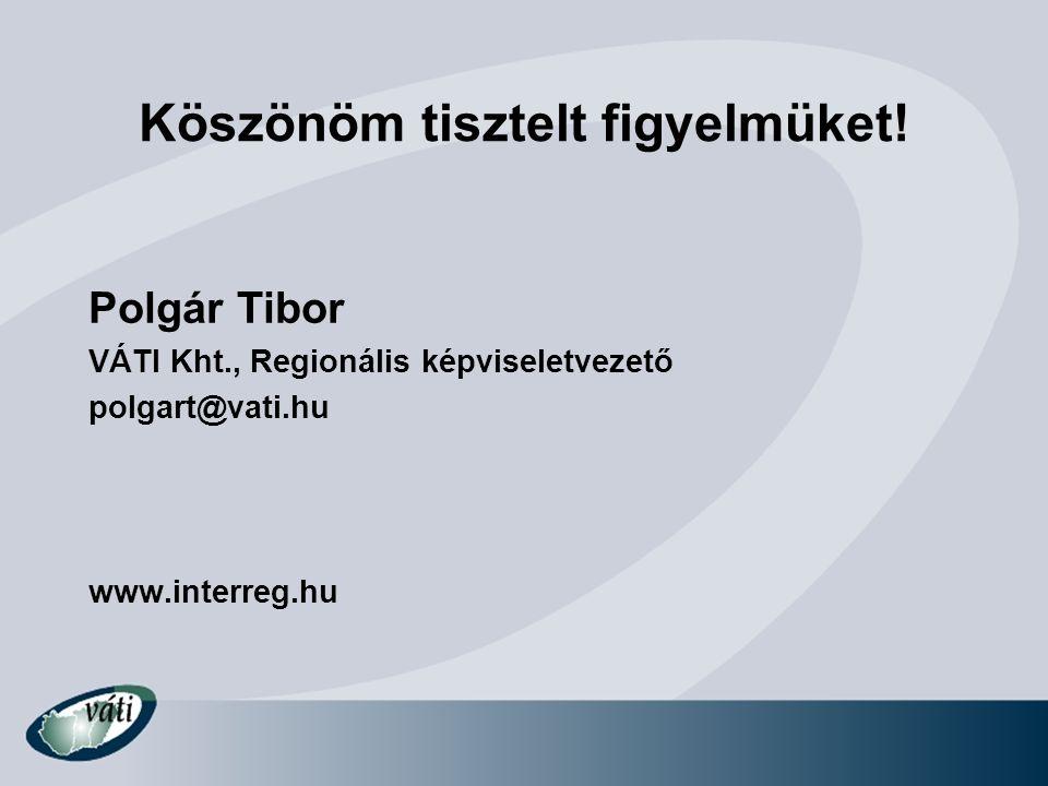 Köszönöm tisztelt figyelmüket! Polgár Tibor VÁTI Kht., Regionális képviseletvezető polgart@vati.hu www.interreg.hu