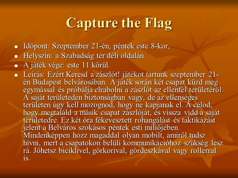 Capture the Flag Időpont: Szeptember 21-én, péntek este 8-kor, Időpont: Szeptember 21-én, péntek este 8-kor, Helyszín: a Szabadság tér déli oldalán. H