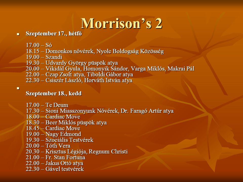 Morrison's 2 Szeptember 17., hétfő 17.00 – Só 18.15 – Domonkos nővérek, Nyolc Boldogság Közösség 19.00 – Szandi 19.30 – Udvardy György püspök atya 20.