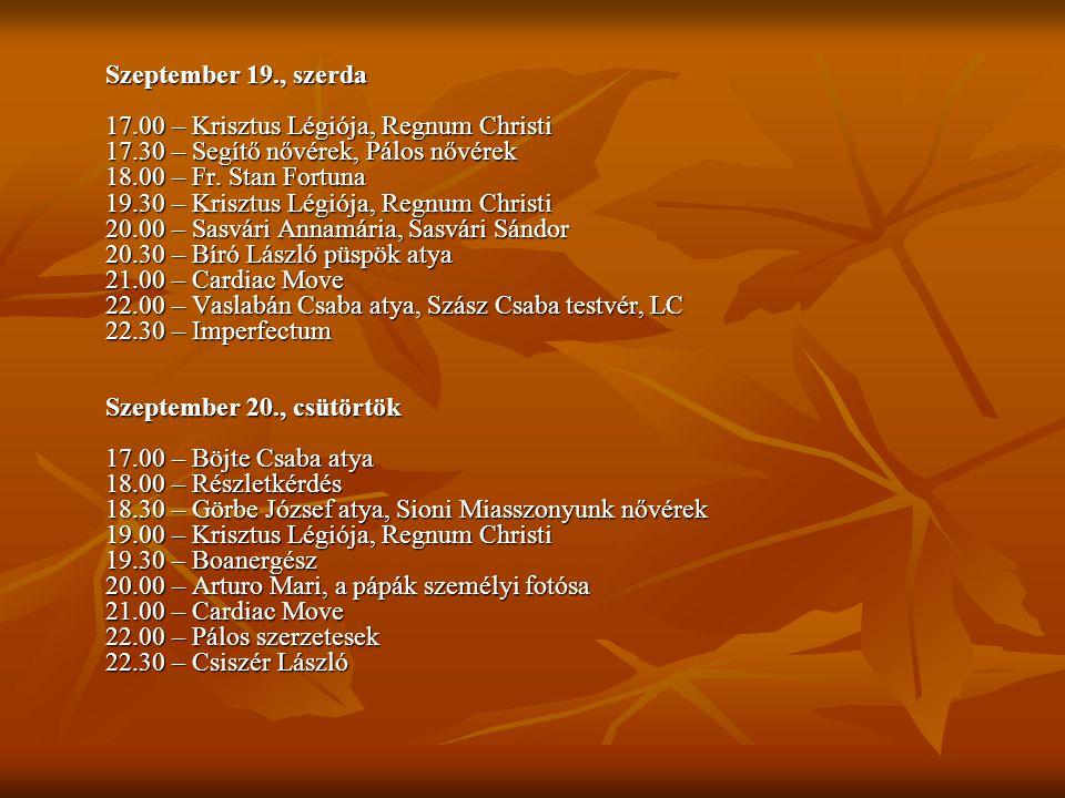 Szeptember 19., szerda 17.00 – Krisztus Légiója, Regnum Christi 17.30 – Segítő nővérek, Pálos nővérek 18.00 – Fr. Stan Fortuna 19.30 – Krisztus Légiój