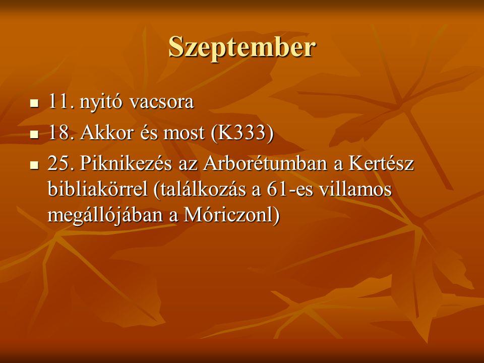 Szeptember 11. nyitó vacsora 11. nyitó vacsora 18. Akkor és most (K333) 18. Akkor és most (K333) 25. Piknikezés az Arborétumban a Kertész bibliakörrel