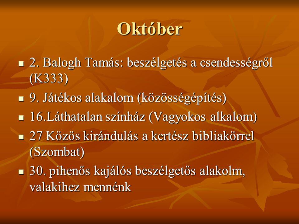 Október 2. Balogh Tamás: beszélgetés a csendességről (K333) 2. Balogh Tamás: beszélgetés a csendességről (K333) 9. Játékos alakalom (közösségépítés) 9