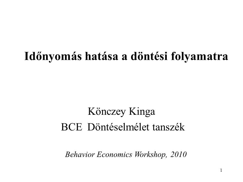 1 Időnyomás hatása a döntési folyamatra Könczey Kinga BCE Döntéselmélet tanszék Behavior Economics Workshop, 2010