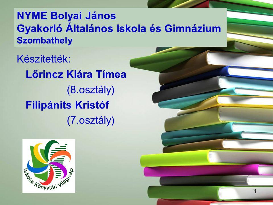 1 NYME Bolyai János Gyakorló Általános Iskola és Gimnázium Szombathely Készítették: Lőrincz Klára Tímea (8.osztály) Filipánits Kristóf (7.osztály)