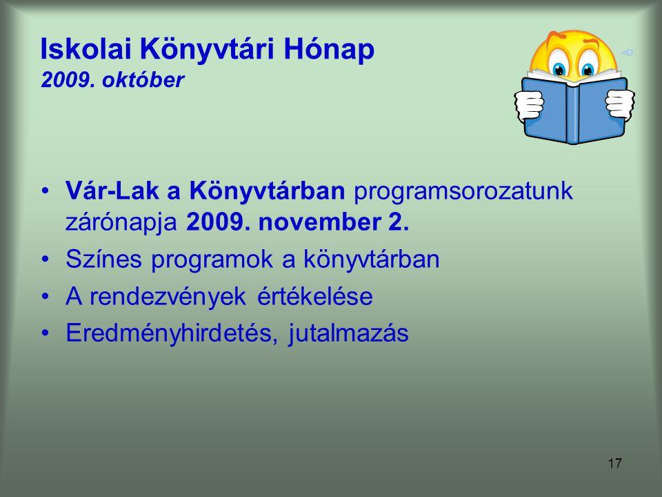17 Iskolai Könyvtári Hónap 2009.október Vár-Lak a Könyvtárban programsorozatunk zárónapja 2009.