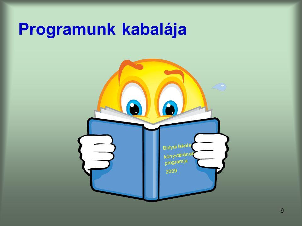 9 Programunk kabalája Bolyai Iskola könyvtárának programja 2009